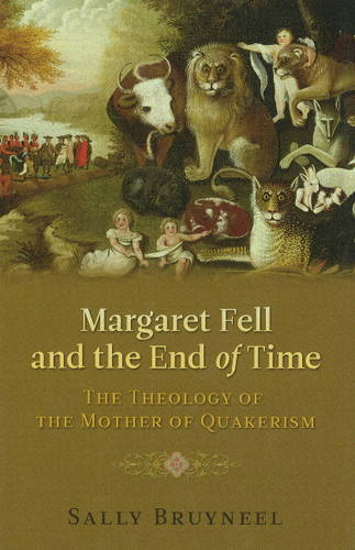 Margaret Fell and the End of Time: The Theology of the Mother of Quakerism (Hardback)