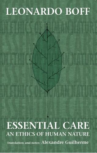 Essential Care: An Ethics of Human Nature (Paperback)