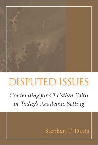 Disputed Issues: Contending for Christian Faith in Today's Academic Setting (Paperback)