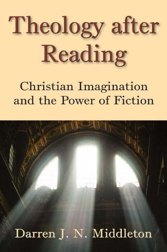 Theology After Reading: Christian Imagination and the Power of Fiction (Hardback)