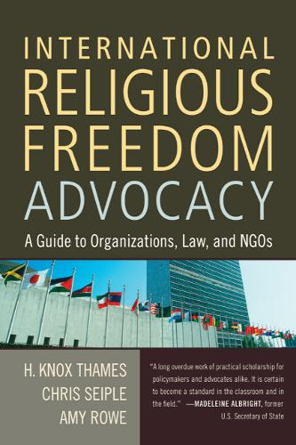 International Religious Freedom Advocacy: A Guide to Organizations, Law, and NGOs (Paperback)