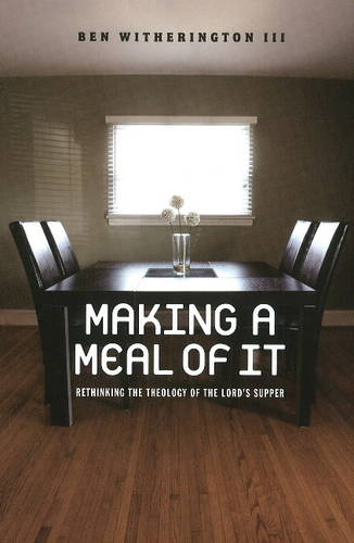 Making a Meal of It: Rethinking the Theology of the Lord's Supper (Paperback)