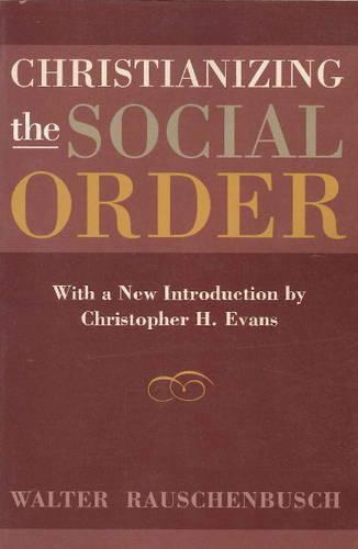 Christianizing the Social Order: With a New Introduction by Christopher H. Evans (Paperback)