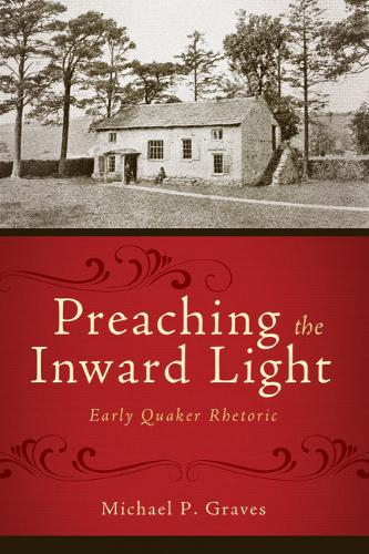 Preaching the Inward Light: Early Quaker Rhetoric (Hardback)