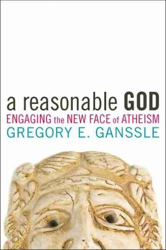 A Reasonable God: Engaging the New Face of Atheism (Paperback)