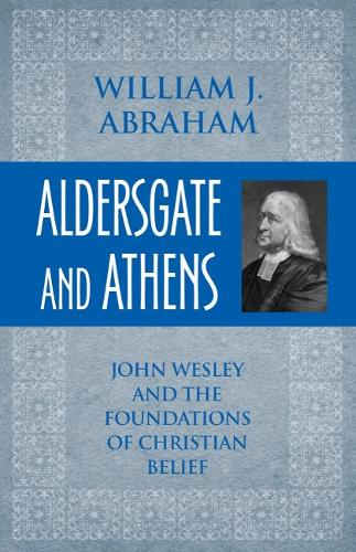 Aldersgate and Athens: John Wesley and the Foundations of Christian Belief (Paperback)