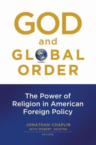 God and Global Order: The Power of Religion in American Foreign Policy (Paperback)