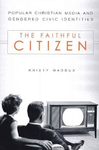The Faithful Citizen: Popular Christian Media and Gendered Civic Identities (Paperback)