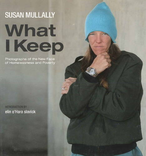 What I Keep: Photographs of the New Face of Homelessness and Poverty (Hardback)