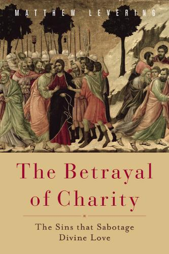 The Betrayal of Charity: The Sins that Sabotage Divine Love (Paperback)