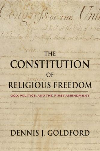 The Constitution of Religious Freedom: God, Politics, and the First Amendment (Hardback)