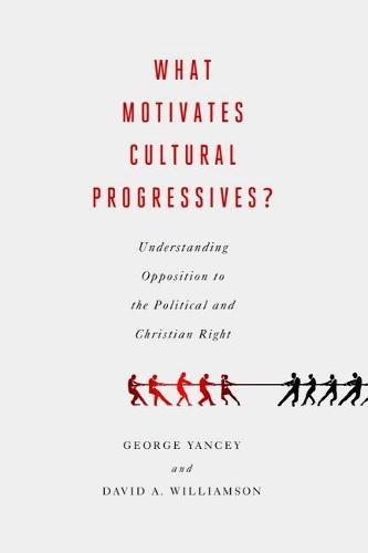 What Motivates Cultural Progressives?: Understanding Opposition to the Political and Christian Right (Hardback)