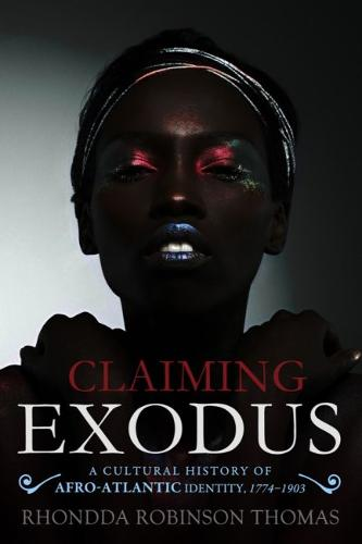 Claiming Exodus: A Cultural History of Afro-Atlantic Identity, 1774-1903 (Hardback)