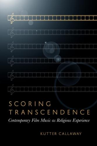 Scoring Transcendence: Contemporary Film Music as Religious Experience (Paperback)