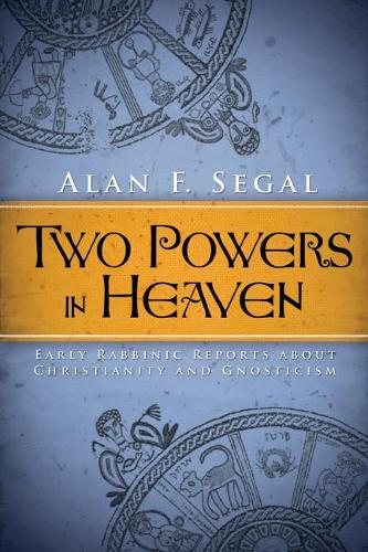 Two Powers in Heaven: Early Rabbinic Reports about Christianity and Gnosticism (Paperback)