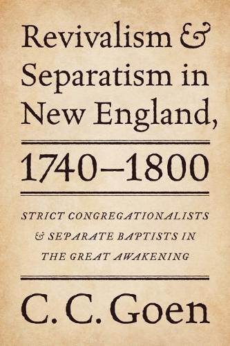 Revivalism and Separatism in New England, 1740-1800: Strict Congregationalists and Separate Baptists in the Great Awakening (Paperback)