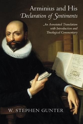 Arminius and His Declaration of Sentiments: An Annotated Translation with Introduction and Theological Commentary (Hardback)