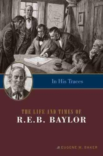 In His Traces: The Life and Times of R.E.B. Baylor (Paperback)