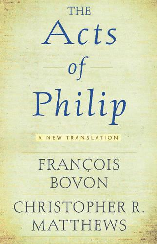 The Acts of Philip: A New Translation (Paperback)