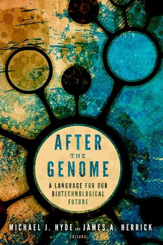 After the Genome: A Language for Our Biotechnological Future (Hardback)