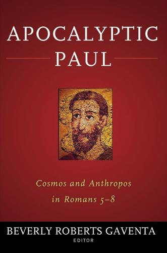 Apocalyptic Paul: Cosmos and Anthropos in Romans 5-8 (Hardback)
