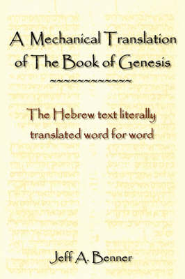 A Mechanical Translation of the Book of Genesis: The Hebrew Text Literally Tranlated Word for Word (Hardback)