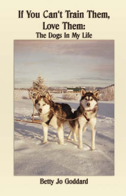 If You Can't Train Them, Love Them: The Dogs in My Life (Paperback)