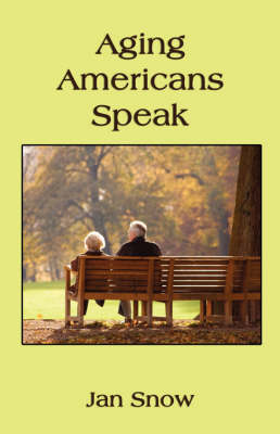 Aging Americans Speak: How They Got Where They Are and How They Feel about Their Lives (Paperback)