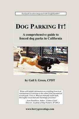 Dog Parking It! a Comprehensive Guide to Fenced Dog Parks in California (Paperback)