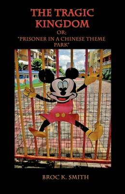 The Tragic Kingdom Or; 'Prisoner in a Chinese Theme Park' (Paperback)