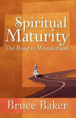 Spiritual Maturity: The Road to Wonderland (Paperback)