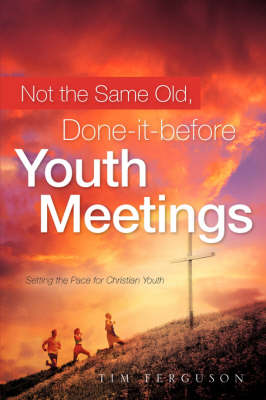 Not the Same Old, Done-It-Before Youth Meetings (Paperback)