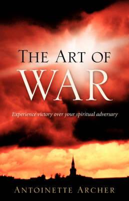 The Art of War, Experiencing Victory Aganist Your Spiritual Adversary (Paperback)