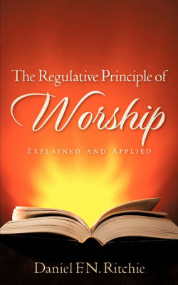 The Regulative Principle of Worship (Paperback)