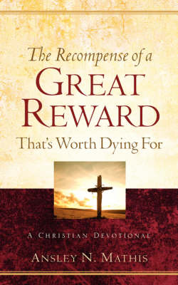 The Recompense of a Great Reward That's Worth Dying for (Paperback)