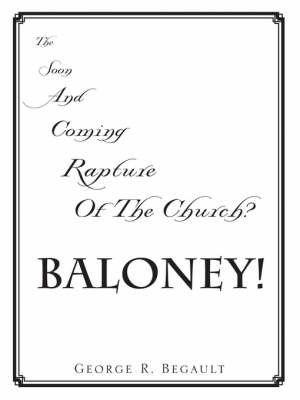 The Soon and Coming Rapture of the Church, Baloney! (Paperback)