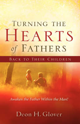Turning the Hearts of Fathers Back to Their Children (Hardback)