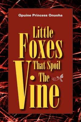 Little Foxes That Spoil the Vine (Paperback)