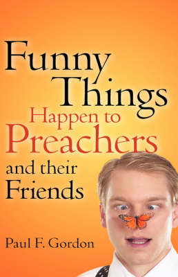 Funny Things Happen to Preachers and Their Friends (Paperback)