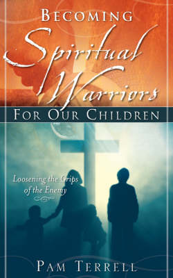 Becoming Spiritual Warriors for Our Children (Paperback)