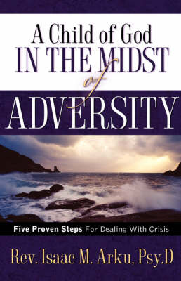 A Child of God in the Midst of Adversity (Hardback)