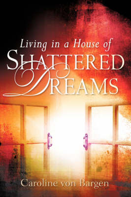Living in a House of Shattered Dreams (Hardback)