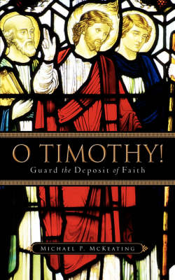 O Timothy! Guard the Deposit of Faith (Paperback)