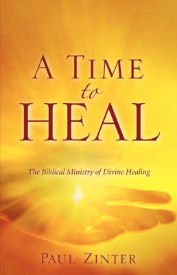 A Time to Heal: The Biblical Ministry of Divine Healing (Paperback)