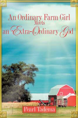 An Ordinary Farm Girl Meets an Extra-Ordinary God (Paperback)