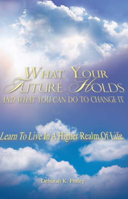 What Your Future Holds and What You Can Do to Change It (Paperback)