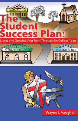The Student Success Plan: Living and Growing Your Faith Through the College Year (Paperback)