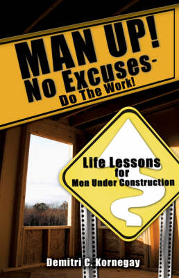 Man Up! No Excuses - Do the Work! (Hardback)