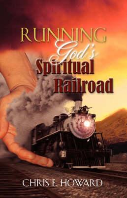 Running God's Spiritual Railroad (Paperback)