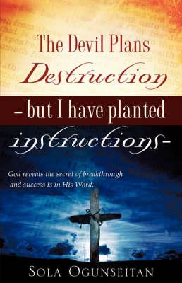 The Devil Plans Destruction -But I Have Planted Instructions- (Hardback)
